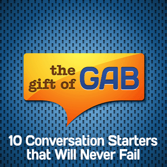 The Gift of Gab: 10 Conversation Starters that Will Never Fail