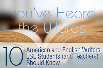 You�ve Heard the Words: 10 American and English Writers ESL Students (and Teachers) Should Know