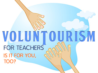 Voluntourism for Teachers: Is It for You, Too?
