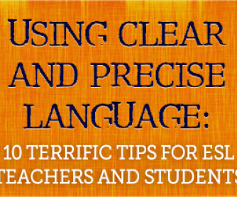 Using Clear and Precise Language: 10 Terrific Tips for ESL Teachers and Students