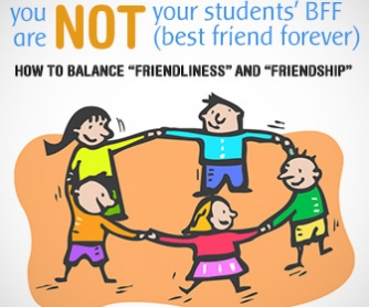 "You Are NOT Your Students"" BFF (Best Friend Forever): Balancing �Friendliness� and �Friendship�"