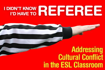 I Didn't Know I'd Have to Referee: Addressing Cultural Conflict in the ESL Classroom