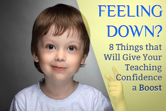 Feeling Down? 8 Things that Will Give Your Teaching Confidence a Boost
