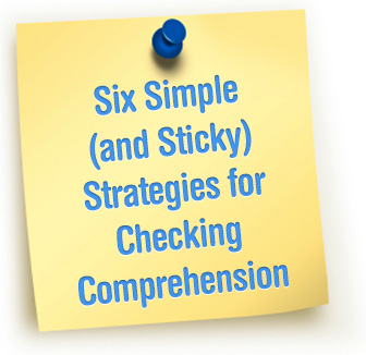 "What""s Sticking With Your Students? Six Simple (and Sticky) Strategies for Checking Comprehension"