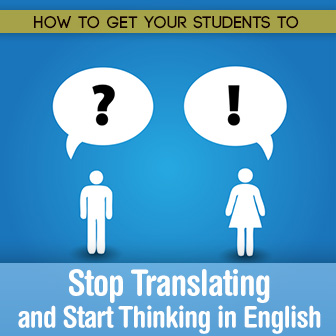 How To Get Your Students Stop Translating And Start Thinking In English