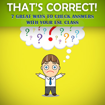 That's Correct! 7 Great Ways to Check Answers with Your ESL Class