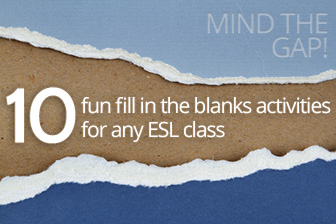 Mind the Gap! 10 Fun Fill in the Blanks Activities for Any ESL Class