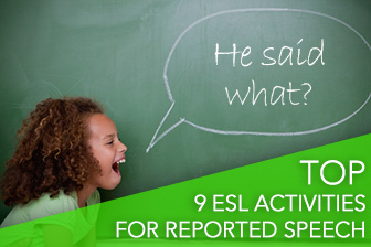 �He Said What?� Top 9 ESL Activities for Reported Speech