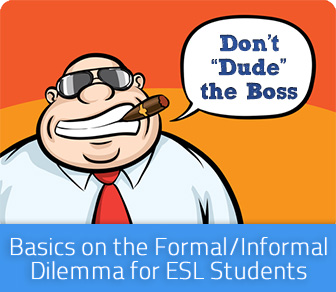 "Don't ""Dude"" the Boss: Basics on the Formal/Informal Dilemma for ESL Students"