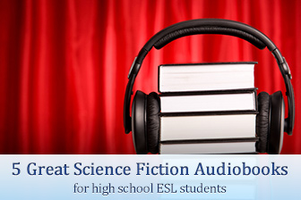 5 Great Science Fiction Audiobooks for High School ESL Students