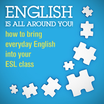 English is All Around You! How to Bring Everyday English into Your ESL Class