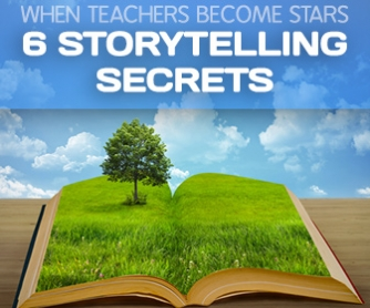 When Teachers Become Stars: 6 Storytelling Secrets
