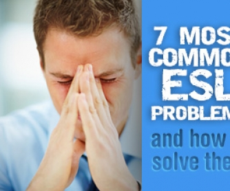 7 Most Common ESL Problems and How to Solve Them