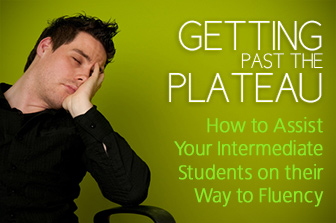 Getting Past the Plateau: How to Assist Your Intermediate Students on their Way to Fluency