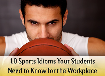 My Proposal was a Slamdunk!: 10 Sports Idioms Your Students Need to Know for the Workplace
