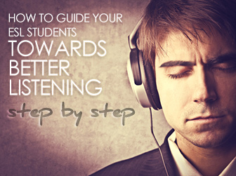 How to Guide Your ESL Students towards Better Listening…Step by Step