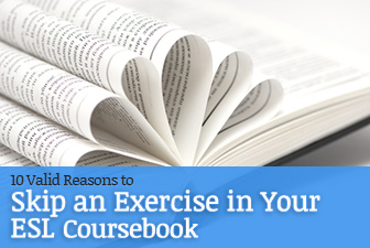 10 Valid Reasons to Skip an Exercise in Your ESL Coursebook