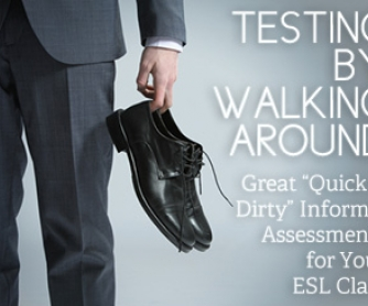 Testing by Walking Around: Great �Quick and Dirty� Informal Assessments for the ESL Class