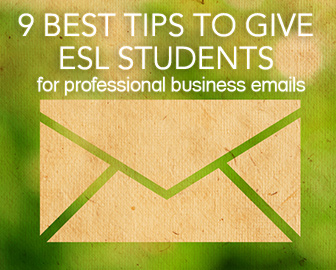 9 Best Tips to Give ESL Students for Professional Business Emails