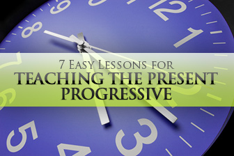 7 Easy Lessons for Teaching the Present Progressive