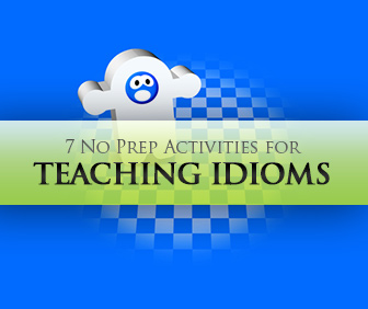 7 No Prep Activities for Teaching Idioms