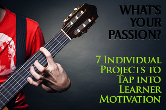 What's Your Passion? 7 Individual Projects to Tap into Learner Motivation