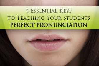 4 Essential Keys to Teaching Your Students Perfect Pronunciation
