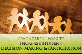 7 Wonderful Ways to Increase Student Decision-Making and Participation