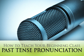 Get it? Got it? Good! 4 Essential Keys to Teaching Your Beginning Class Past Tense Pronunciation