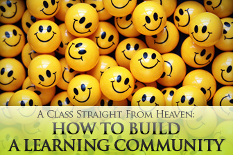 A Class Straight From Heaven: How to Build a Learning Community in 6 Simple Steps