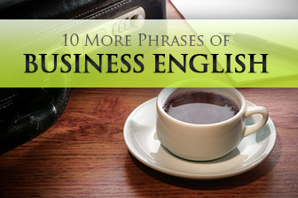 10 More Phrases of Business English