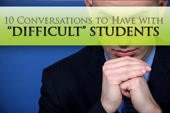We Need to Talk: 6 Conversations to Have with �Difficult� Students