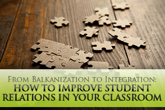 From Balkanization to Integration: How to Improve Student Relations in Your Classroom