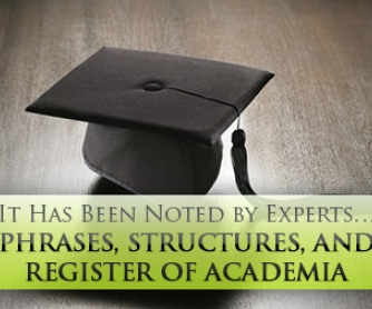 It Has Been Noted by Experts� Phrases, Structures, and Register of Academia