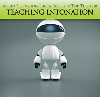 Avoid Sounding Like a Robot: 6 Top Tips for Teaching Intonation
