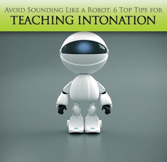 Avoid Sounding Like a Robot: 6 Top Tips for Teaching Intonation