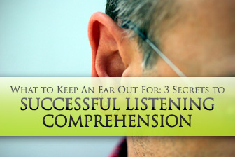 Do Your Students Know These 3 Secrets to Successful Listening Comprehension? What to Keep An Ear Out For