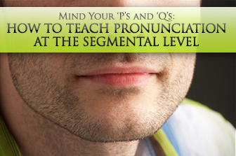 Mind Your 'P's and 'Q's: Teaching Pronunciation at the Segmental Level
