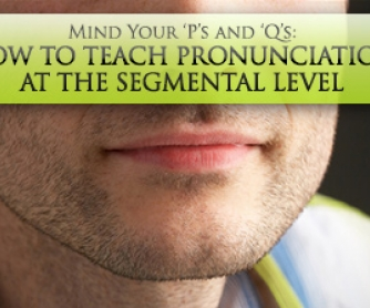 "Mind Your ""P""s and ""Q""s: Teaching Pronunciation at the Segmental Level"