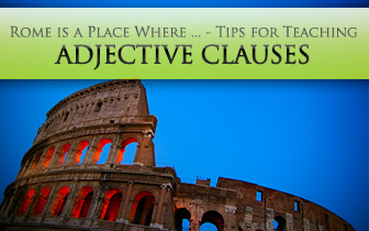 Rome Is A Place Where Tips For Teaching Adjective Clauses