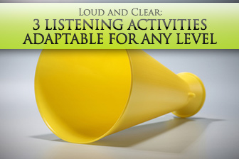 Loud and Clear: 3 Listening Activities Adaptable for Any Level