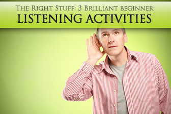 The Right Stuff: 3 Brilliant Beginner Listening Activities