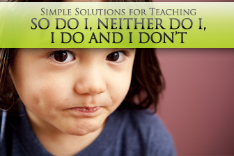Agreeing to Disagree: Simple Solutions for Teaching So Do I, Neither Do I, I Do and I Don't
