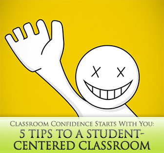 Classroom Confidence Starts With You: 5 Tips to a Student-Centered Classroom