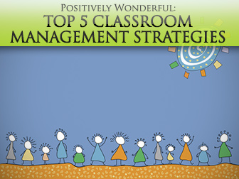 Positively Wonderful: Top 5 Classroom Management Strategies that Really Work