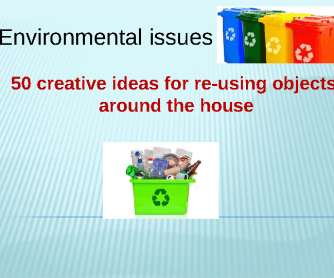 The Environment: Re-Use House Objects
