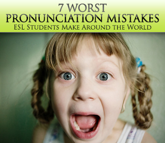 7 Worst Pronunciation Mistakes ESL Students Make Around the World