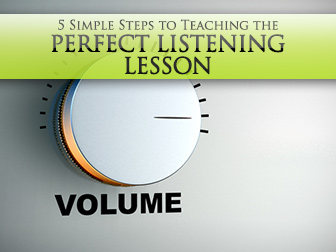 5 Simple Steps to Teaching the Perfect Listening Lesson