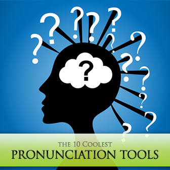 How Do You Say That? The 10 Coolest Pronunciation Tools for ESL Students