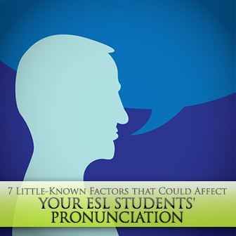 7 Little-Known Factors that Could Affect Your ESL Students' Pronunciation